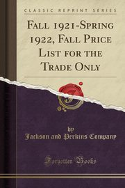 Fall 1921-Spring 1922, Fall Price List for the Trade Only (Classic Reprint), Company Jackson and Perkins