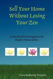 Sell Your Home Without Losing Your Zen, Hathaway Timmons Diana