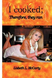 I Cooked; Therefore, They Ran, McCarty Lisbeth