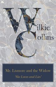 Mr. Lismore and the Widow ('She Loves and Lies'), Collins Wilkie