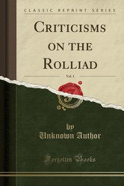 Criticisms on the Rolliad, Vol. 1 (Classic Reprint), Author Unknown
