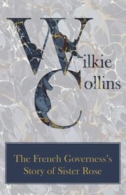 The French Governess's Story of Sister Rose, Collins Wilkie