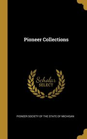 Pioneer Collections, Pioneer Society of the State of Michigan