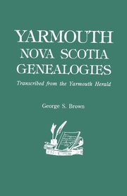Yarmouth, Nova Scotia, Genealogies, Brown George E.