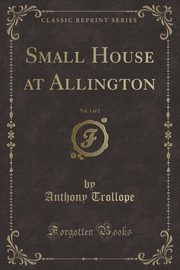 ksiazka tytuł: Small House at Allington, Vol. 1 of 2 (Classic Reprint) autor: Trollope Anthony