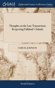 Thoughts on the Late Transactions Respecting Falkland's Islands, Johnson Samuel
