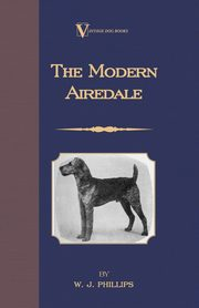 The Modern Airedale Terrier, Phillips W.J.