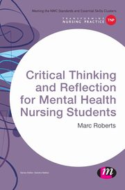 Critical Thinking and Reflection for Mental Health Nursing Students, Roberts Marc