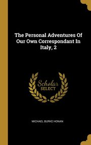 The Personal Adventures Of Our Own Correspondant In Italy, 2, Honan Michael Burke