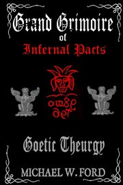 Grand Grimoire of Infernal Pacts, Ford Michael W.
