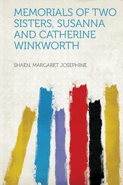 Memorials of Two Sisters, Susanna and Catherine Winkworth, Josephine Shaen Margaret