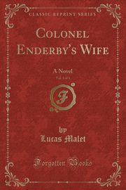 Colonel Enderby's Wife, Vol. 1 of 3, Malet Lucas