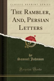 The Rambler, And, Persian Letters (Classic Reprint), Johnson Samuel