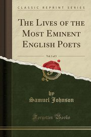 The Lives of the Most Eminent English Poets, Vol. 1 of 3 (Classic Reprint), Johnson Samuel