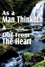 As a Man Thinketh & Out From The Heart, Allen James
