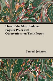 Lives of the Most Eminent English Poets with Observations on Their Poetry, Johnson Samuel