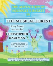 The Adventures of Squiggle T. Buglet in The Musical Forest, Kaufman Christopher