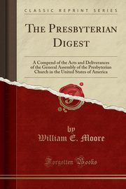 The Presbyterian Digest, Moore William E.