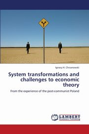 System Transformations and Challenges to Economic Theory, Chrzanowski Ignacy H.