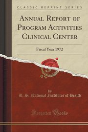 Annual Report of Program Activities Clinical Center, Health U. S. National Institutes of