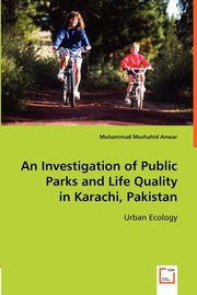 An Investigation of Public Parks and Life Quality in Karachi, Pakistan, Anwar Muhammad Mushahid