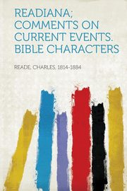 Readiana; Comments on Current Events. Bible Characters, 1814-1884 Reade Charles