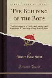 The Building of the Body, Broadbent Albert