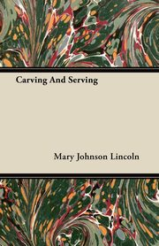 Carving And Serving, Lincoln Mary Johnson