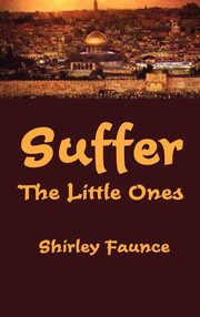 Suffer the Little Ones, Faunce Shirley
