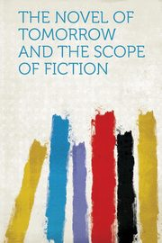 The Novel of Tomorrow and the Scope of Fiction, HardPress