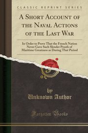 A Short Account of the Naval Actions of the Last War, Author Unknown