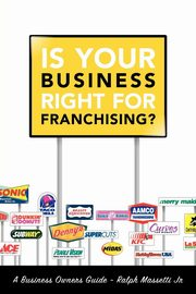 Is Your Business Right For Franchising?, Massetti Jr. Ralph