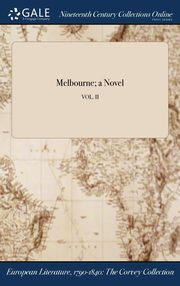 Melbourne; a Novel; VOL. II, Anonymous