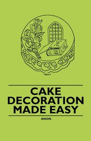Cake Decoration Made Easy, Anon