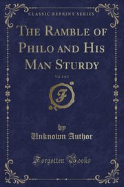 The Ramble of Philo and His Man Sturdy, Vol. 1 of 2 (Classic Reprint), Author Unknown