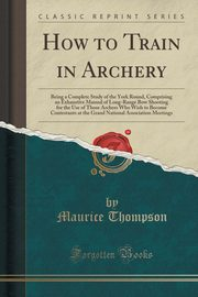 How to Train in Archery, Thompson Maurice