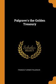 Palgrave's the Golden Treasury, Palgrave Francis Turner