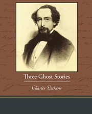 Three Ghost Stories, Dickens Charles
