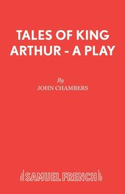 Tales of King Arthur - A Play, Chambers John