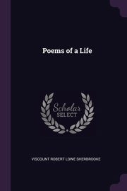 ksiazka tytuł: Poems of a Life autor: Sherbrooke Viscount Robert Lowe