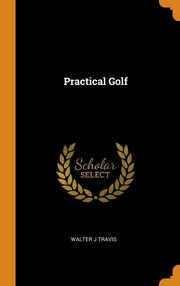 Practical Golf, Travis Walter J