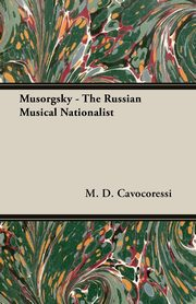 Musorgsky - The Russian Musical Nationalist, Cavocoressi M. D.
