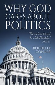 Why God Cares About Politics, Conner Rochelle