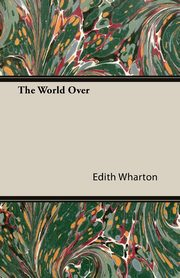 The World Over, Wharton Edith