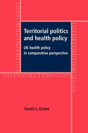 Territorial Politics and Health Policy, Greer Scott L.