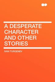 A Desperate Character and Other Stories, Turgenev Ivan