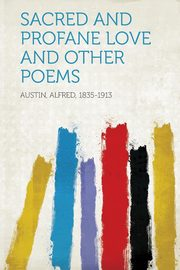 Sacred and Profane Love and Other Poems, Austin Alfred