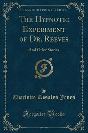 The Hypnotic Experiment of Dr. Reeves, Jones Charlotte Rosalys