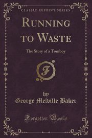 Running to Waste, Baker George Melville