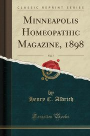 ksiazka tytuł: Minneapolis Homeopathic Magazine, 1898, Vol. 7 (Classic Reprint) autor: Aldrich Henry C.